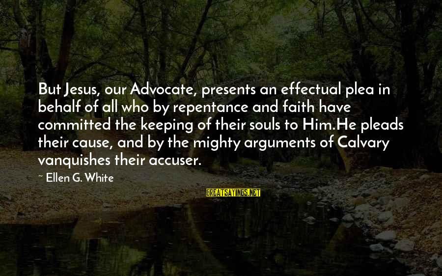 Keeping Your Joy Sayings By Ellen G. White: But Jesus, our Advocate, presents an effectual plea in behalf of all who by repentance