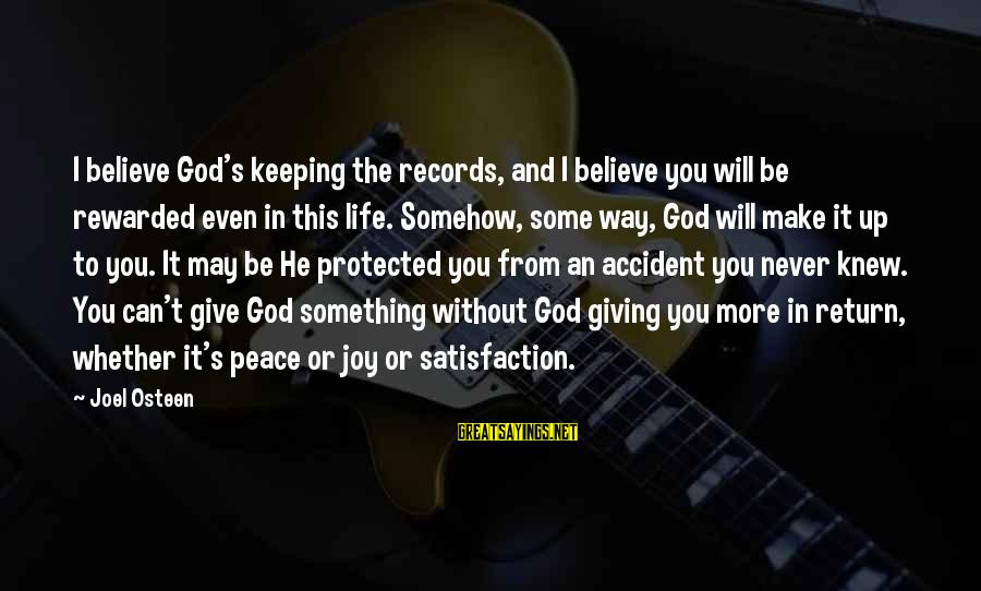 Keeping Your Joy Sayings By Joel Osteen: I believe God's keeping the records, and I believe you will be rewarded even in