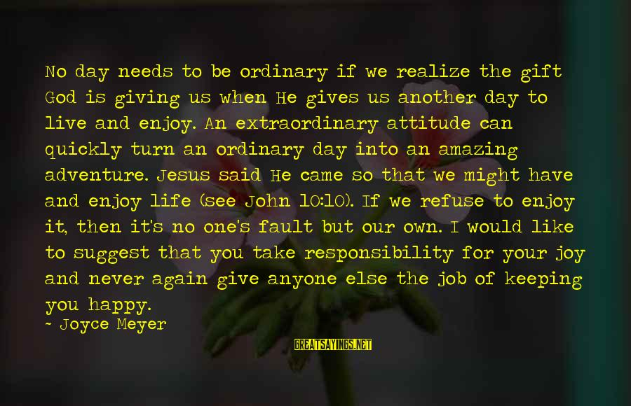 Keeping Your Joy Sayings By Joyce Meyer: No day needs to be ordinary if we realize the gift God is giving us