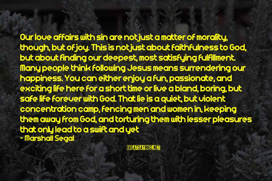 Keeping Your Joy Sayings By Marshall Segal: Our love affairs with sin are not just a matter of morality, though, but of