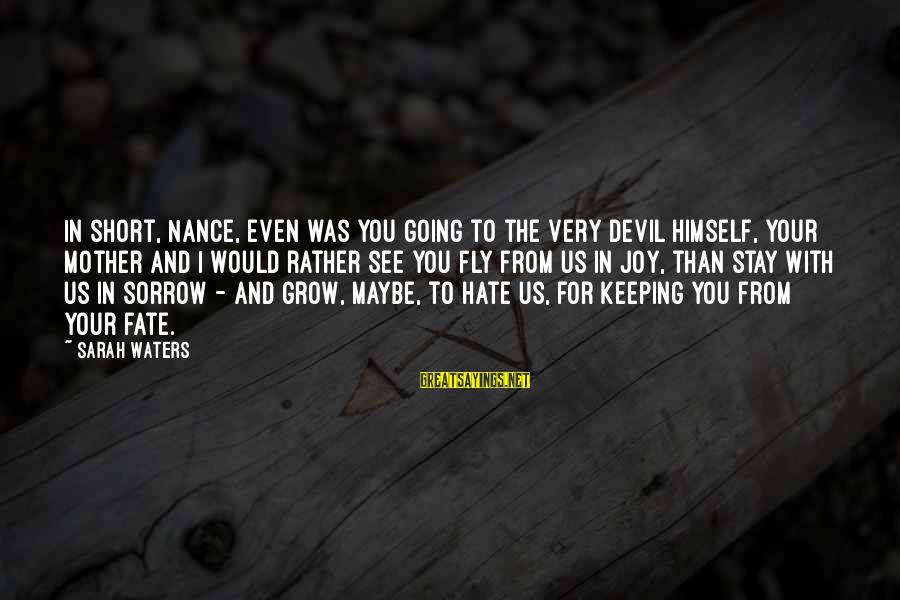 Keeping Your Joy Sayings By Sarah Waters: In short, Nance, even was you going to the very devil himself, your mother and