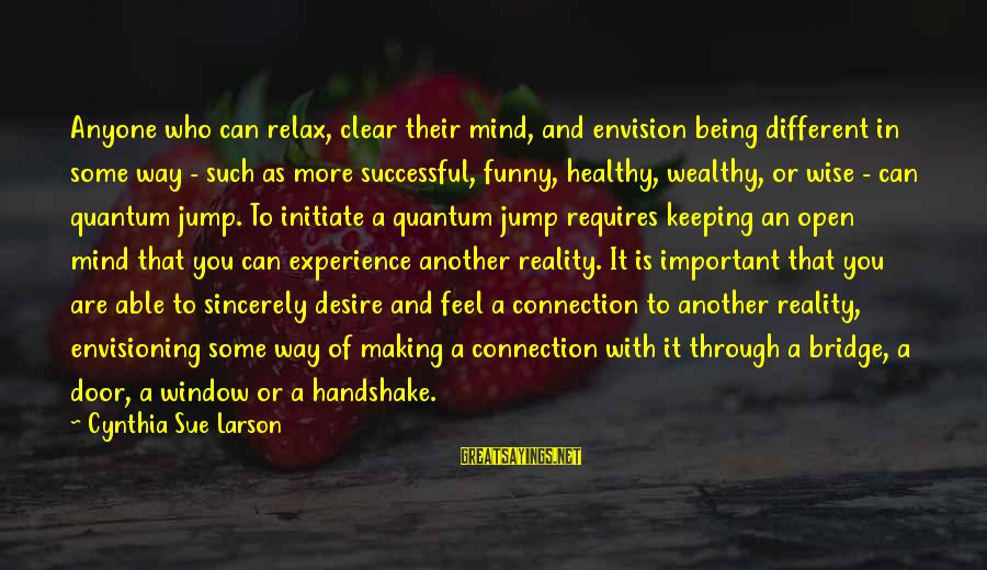 Keeping Your Mind Clear Sayings By Cynthia Sue Larson: Anyone who can relax, clear their mind, and envision being different in some way -
