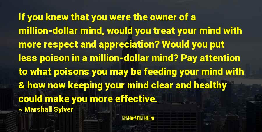 Keeping Your Mind Clear Sayings By Marshall Sylver: If you knew that you were the owner of a million-dollar mind, would you treat