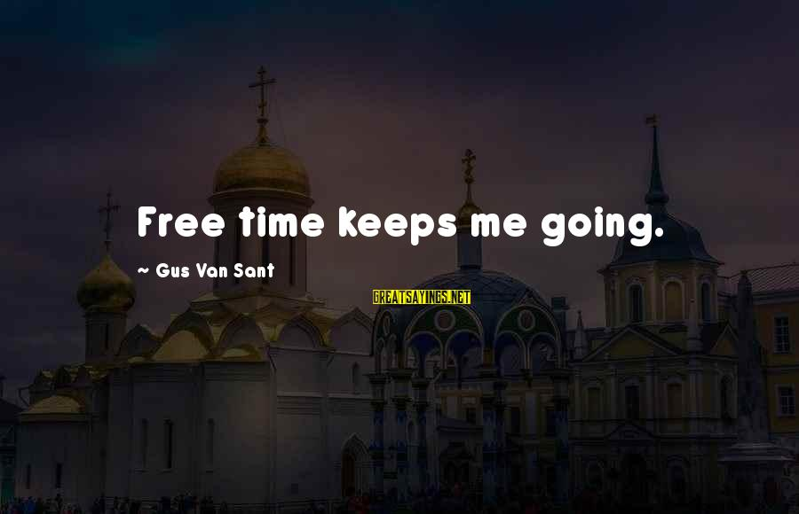 Keeps Me Going Sayings By Gus Van Sant: Free time keeps me going.