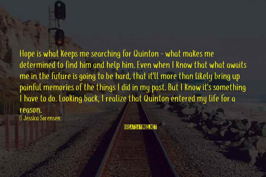 Keeps Me Going Sayings By Jessica Sorensen: Hope is what keeps me searching for Quinton - what makes me determined to find