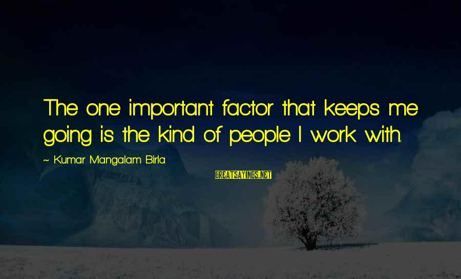 Keeps Me Going Sayings By Kumar Mangalam Birla: The one important factor that keeps me going is the kind of people I work