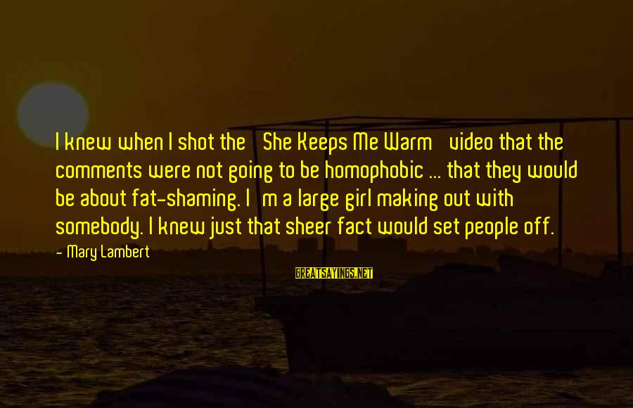 Keeps Me Going Sayings By Mary Lambert: I knew when I shot the 'She Keeps Me Warm' video that the comments were