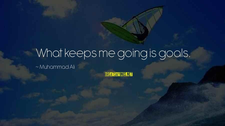 Keeps Me Going Sayings By Muhammad Ali: What keeps me going is goals.
