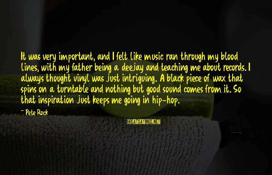 Keeps Me Going Sayings By Pete Rock: It was very important, and I felt like music ran through my blood lines, with
