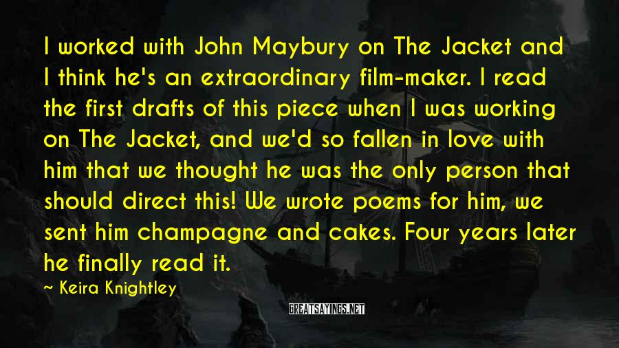 Keira Knightley Sayings: I worked with John Maybury on The Jacket and I think he's an extraordinary film-maker.