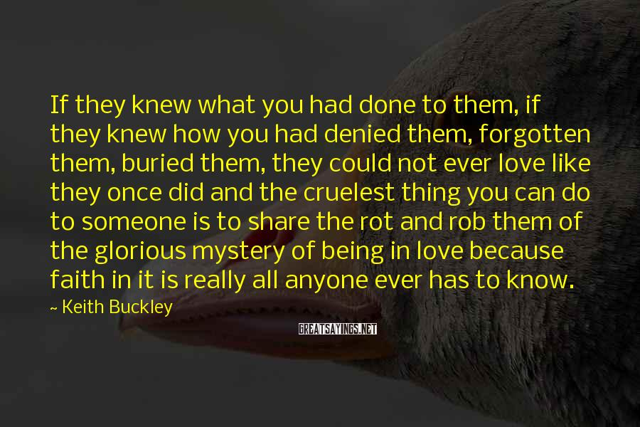 Keith Buckley Sayings: If they knew what you had done to them, if they knew how you had