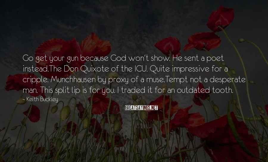 Keith Buckley Sayings: Go get your gun because God won't show. He sent a poet instead.The Don Quixote