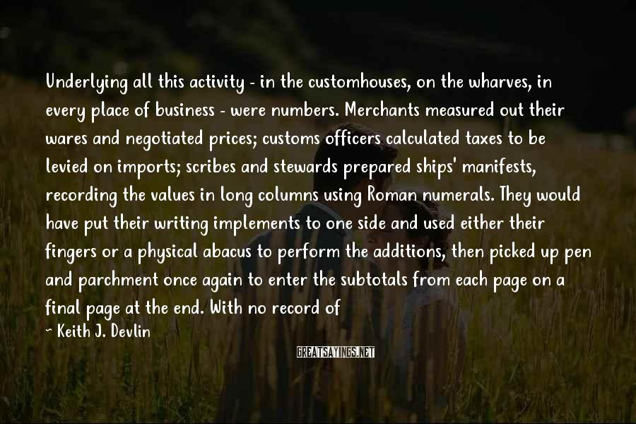 Keith J. Devlin Sayings: Underlying all this activity - in the customhouses, on the wharves, in every place of