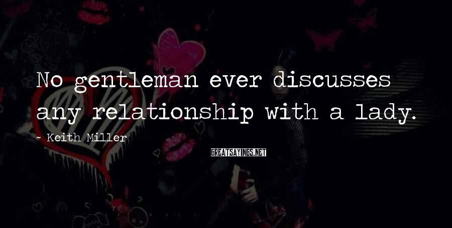 Keith Miller Sayings: No gentleman ever discusses any relationship with a lady.