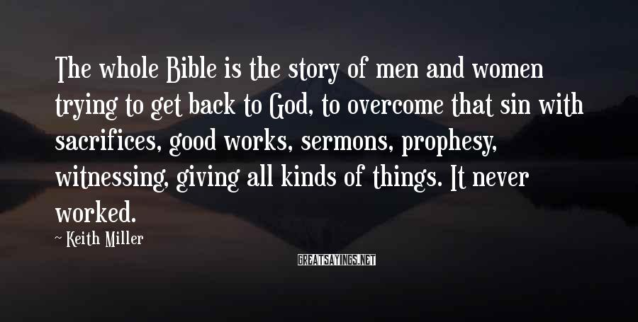 Keith Miller Sayings: The whole Bible is the story of men and women trying to get back to