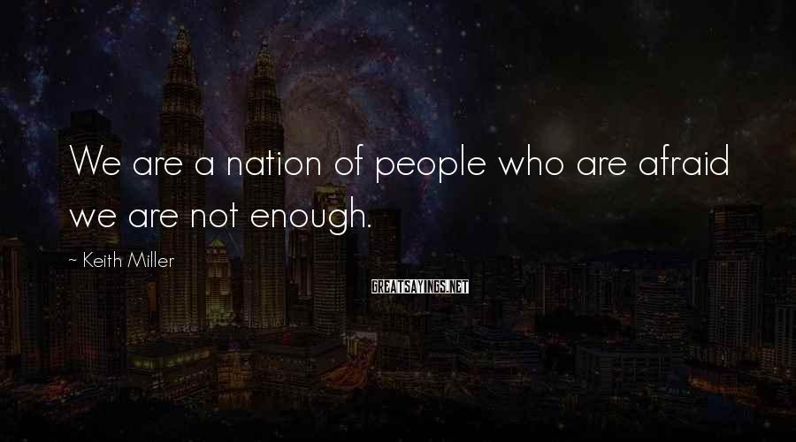 Keith Miller Sayings: We are a nation of people who are afraid we are not enough.