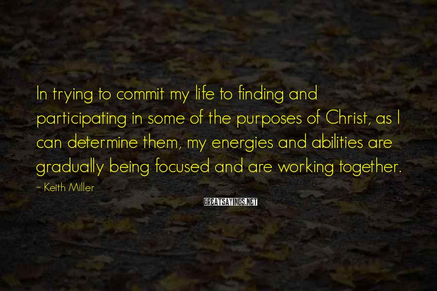 Keith Miller Sayings: In trying to commit my life to finding and participating in some of the purposes