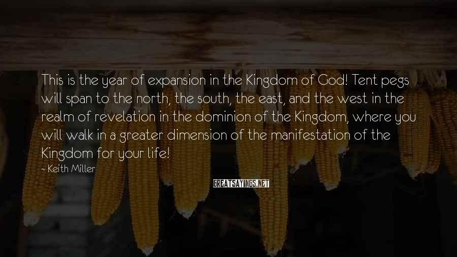Keith Miller Sayings: This is the year of expansion in the Kingdom of God! Tent pegs will span