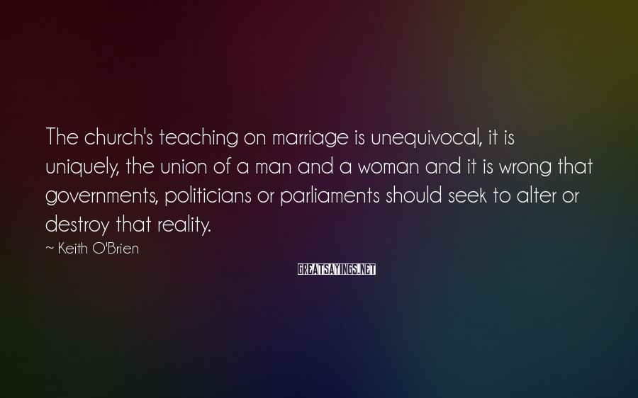 Keith O'Brien Sayings: The church's teaching on marriage is unequivocal, it is uniquely, the union of a man