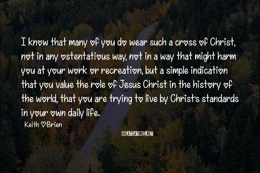 Keith O'Brien Sayings: I know that many of you do wear such a cross of Christ, not in