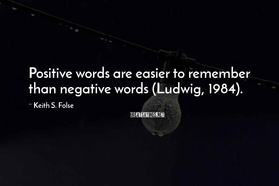 Keith S. Folse Sayings: Positive words are easier to remember than negative words (Ludwig, 1984).