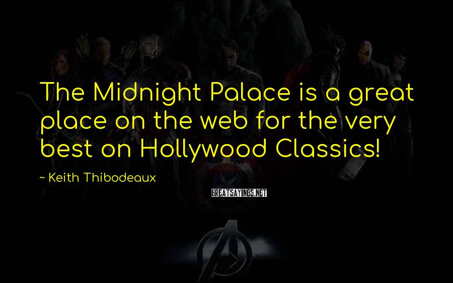 Keith Thibodeaux Sayings: The Midnight Palace is a great place on the web for the very best on