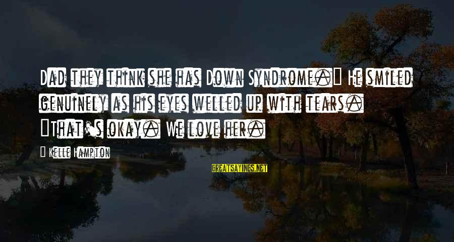 """Kelle Hampton Sayings By Kelle Hampton: Dad they think she has Down Syndrome."""" He smiled genuinely as his eyes welled up"""