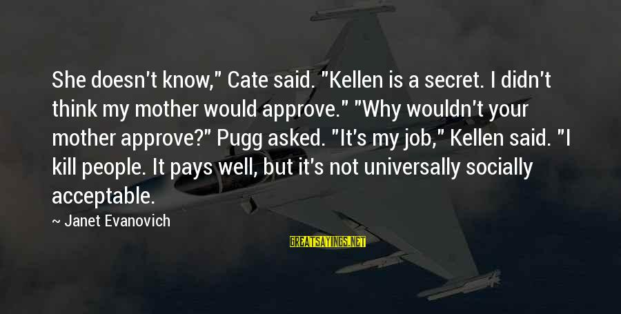 """Kellen's Sayings By Janet Evanovich: She doesn't know,"""" Cate said. """"Kellen is a secret. I didn't think my mother would"""
