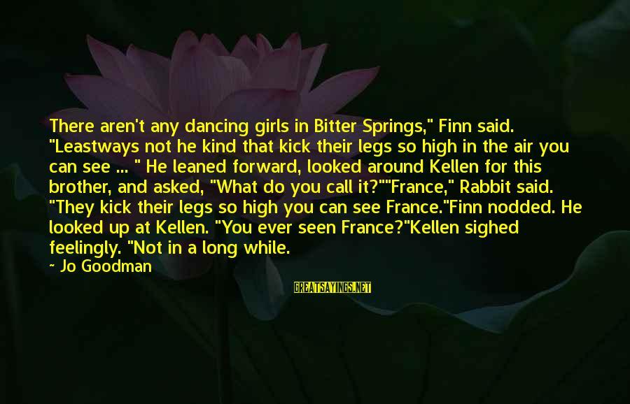 "Kellen's Sayings By Jo Goodman: There aren't any dancing girls in Bitter Springs,"" Finn said. ""Leastways not he kind that"