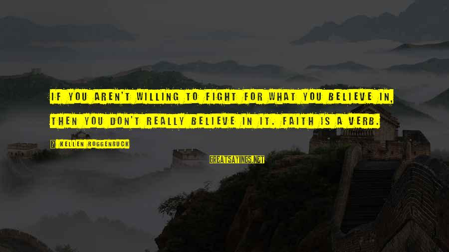Kellen's Sayings By Kellen Roggenbuck: If you aren't willing to fight for what you believe in, then you don't really
