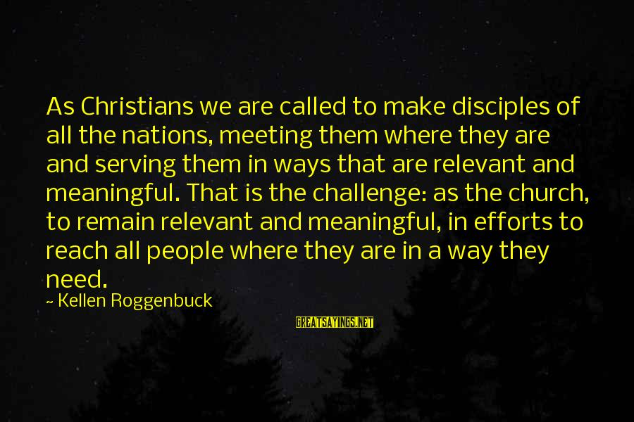 Kellen's Sayings By Kellen Roggenbuck: As Christians we are called to make disciples of all the nations, meeting them where