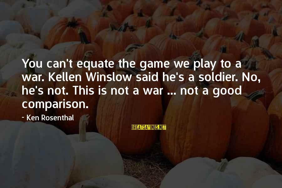Kellen's Sayings By Ken Rosenthal: You can't equate the game we play to a war. Kellen Winslow said he's a