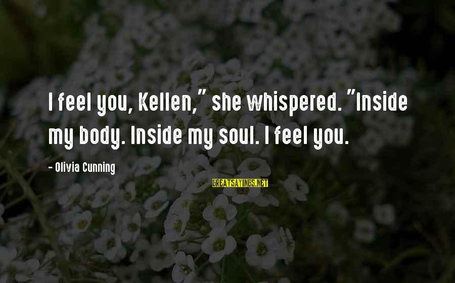 "Kellen's Sayings By Olivia Cunning: I feel you, Kellen,"" she whispered. ""Inside my body. Inside my soul. I feel you."
