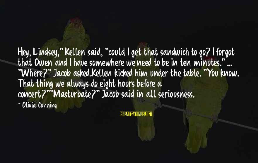 """Kellen's Sayings By Olivia Cunning: Hey, Lindsey,"""" Kellen said, """"could I get that sandwich to go? I forgot that Owen"""