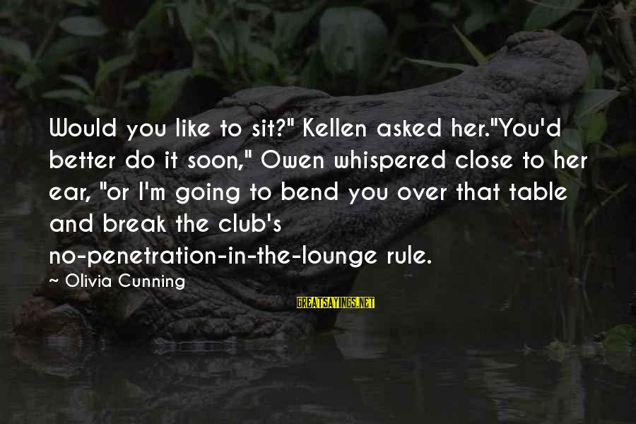 """Kellen's Sayings By Olivia Cunning: Would you like to sit?"""" Kellen asked her.""""You'd better do it soon,"""" Owen whispered close"""