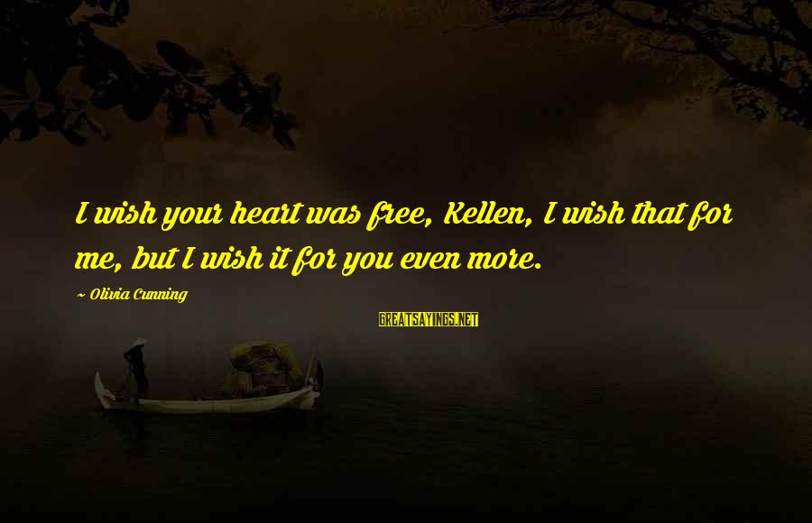 Kellen's Sayings By Olivia Cunning: I wish your heart was free, Kellen, I wish that for me, but I wish