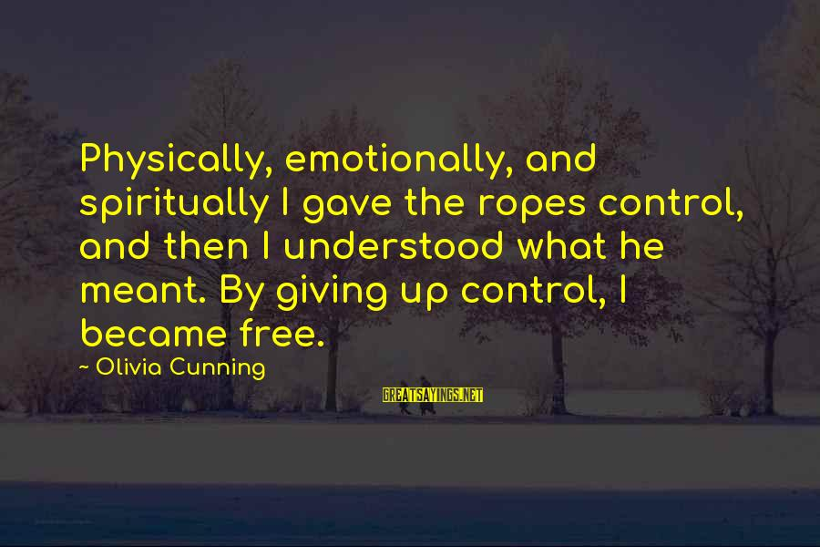 Kellen's Sayings By Olivia Cunning: Physically, emotionally, and spiritually I gave the ropes control, and then I understood what he