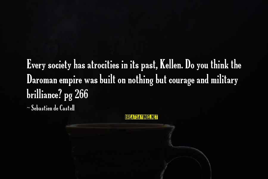 Kellen's Sayings By Sebastien De Castell: Every society has atrocities in its past, Kellen. Do you think the Daroman empire was