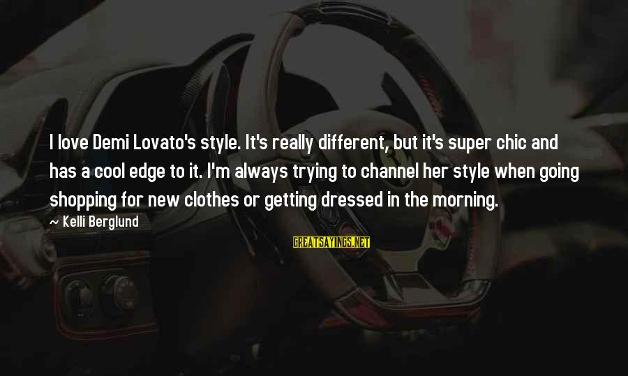 Kelli Sayings By Kelli Berglund: I love Demi Lovato's style. It's really different, but it's super chic and has a