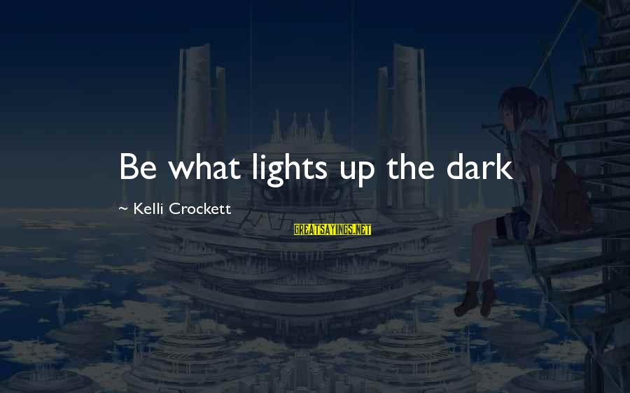 Kelli Sayings By Kelli Crockett: Be what lights up the dark