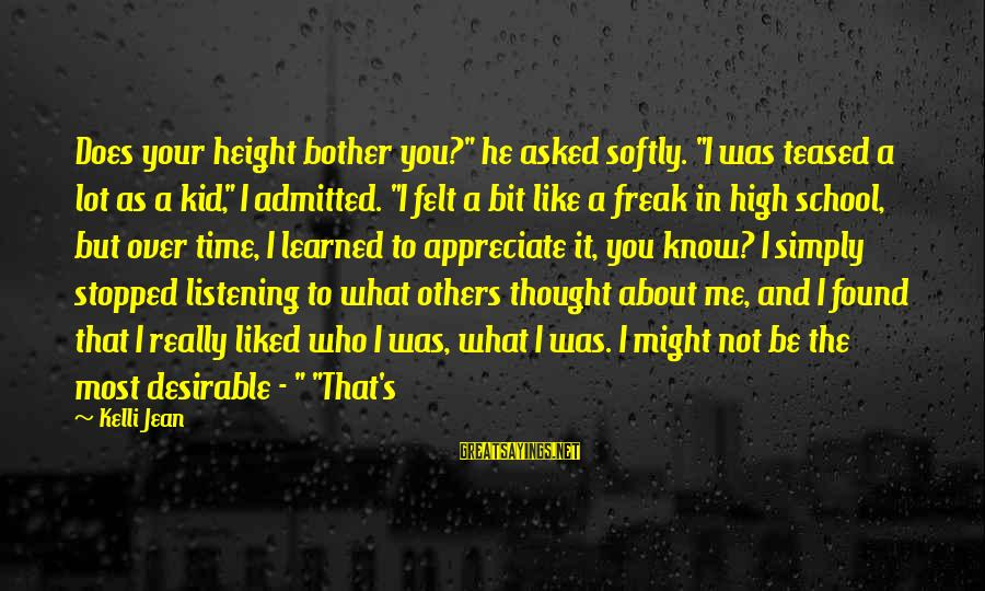 """Kelli Sayings By Kelli Jean: Does your height bother you?"""" he asked softly. """"I was teased a lot as a"""