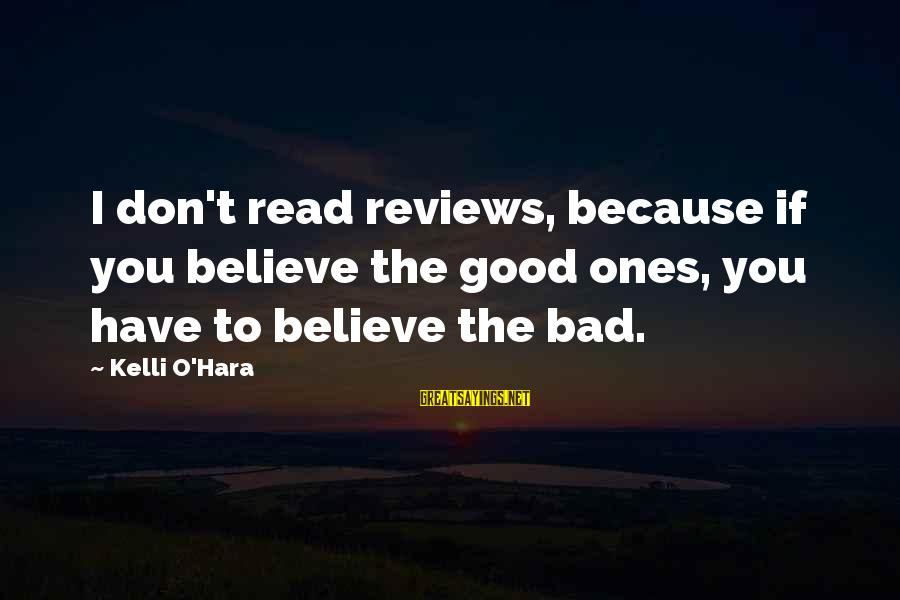 Kelli Sayings By Kelli O'Hara: I don't read reviews, because if you believe the good ones, you have to believe