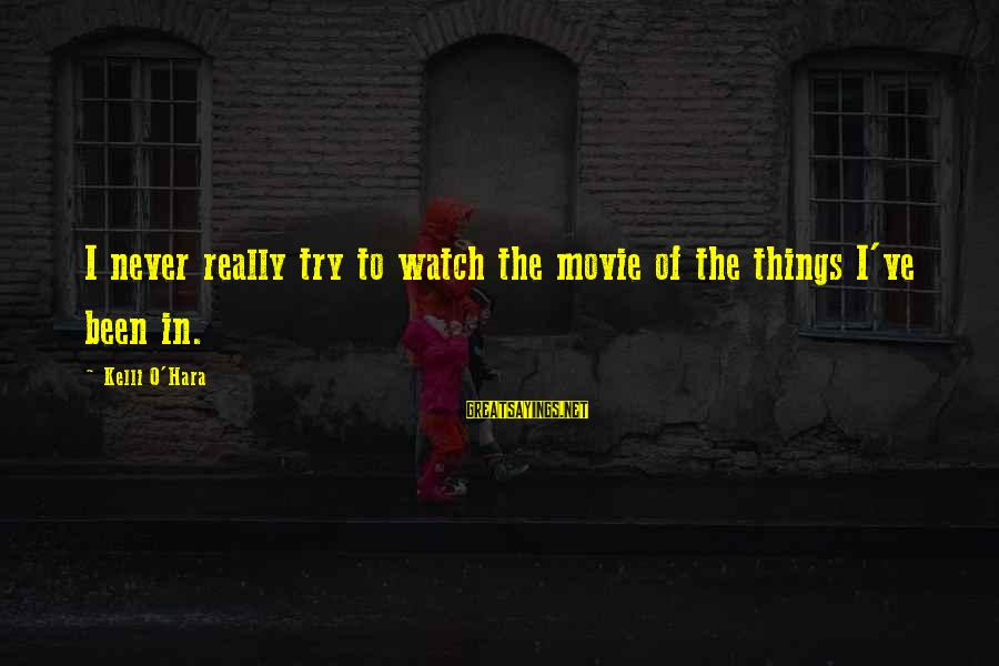 Kelli Sayings By Kelli O'Hara: I never really try to watch the movie of the things I've been in.