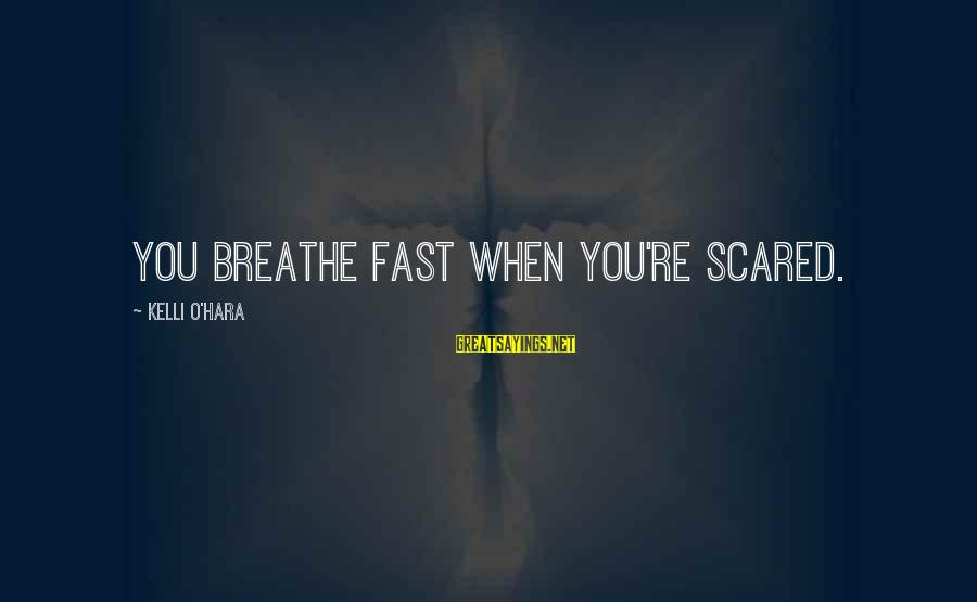 Kelli Sayings By Kelli O'Hara: You breathe fast when you're scared.