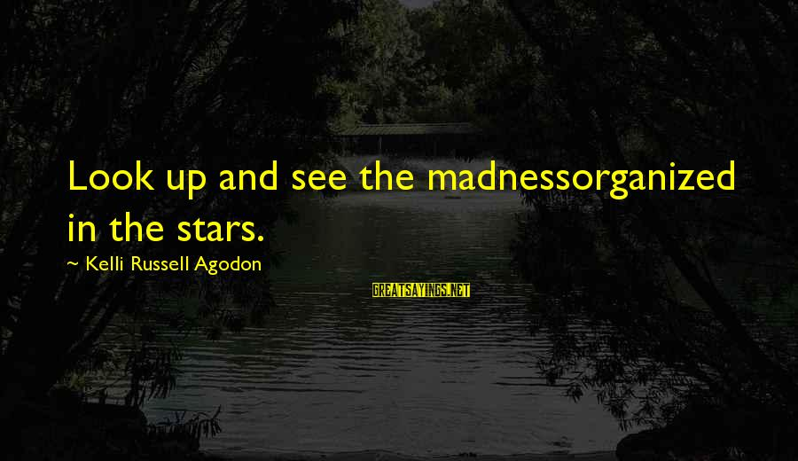 Kelli Sayings By Kelli Russell Agodon: Look up and see the madnessorganized in the stars.