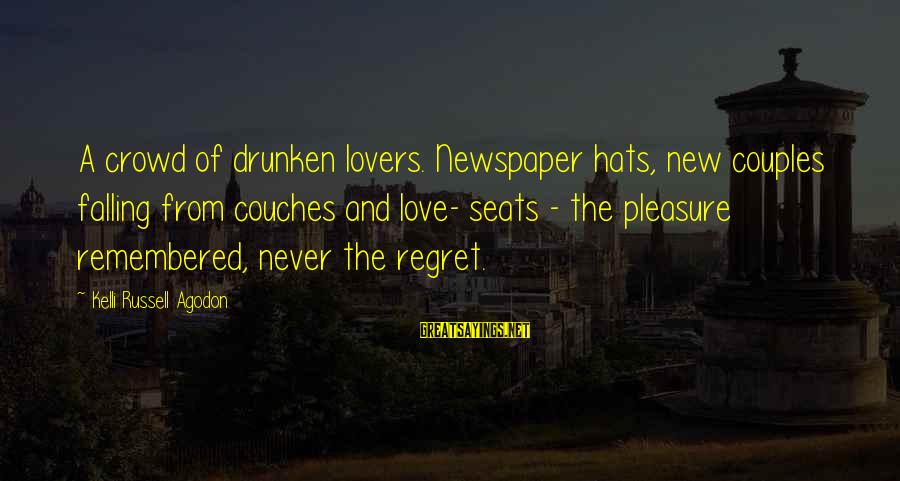 Kelli Sayings By Kelli Russell Agodon: A crowd of drunken lovers. Newspaper hats, new couples falling from couches and love- seats