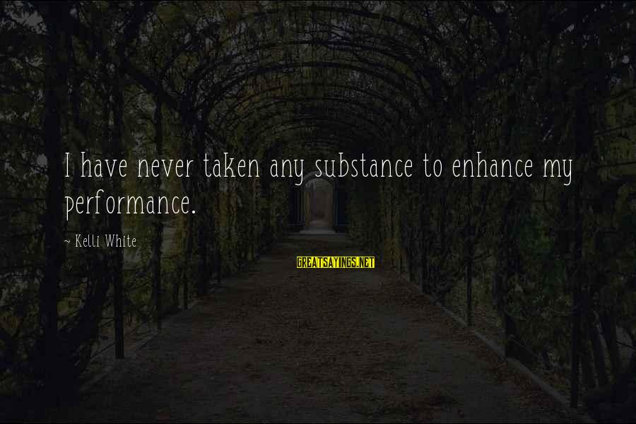 Kelli Sayings By Kelli White: I have never taken any substance to enhance my performance.