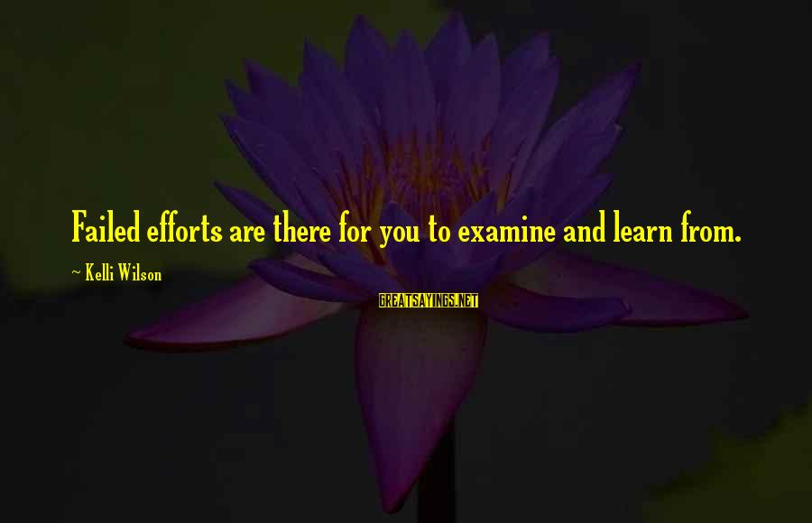 Kelli Sayings By Kelli Wilson: Failed efforts are there for you to examine and learn from.