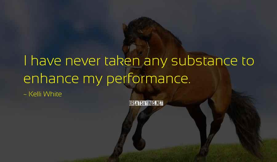 Kelli White Sayings: I have never taken any substance to enhance my performance.