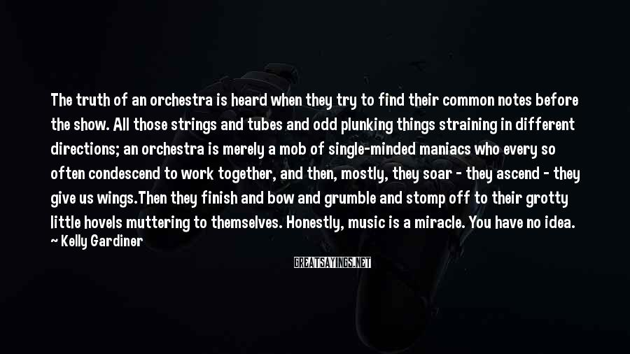 Kelly Gardiner Sayings: The truth of an orchestra is heard when they try to find their common notes